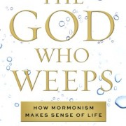 The-God-Who-Weeps-How-Mormonism-Makes-Sense-of-Life-0